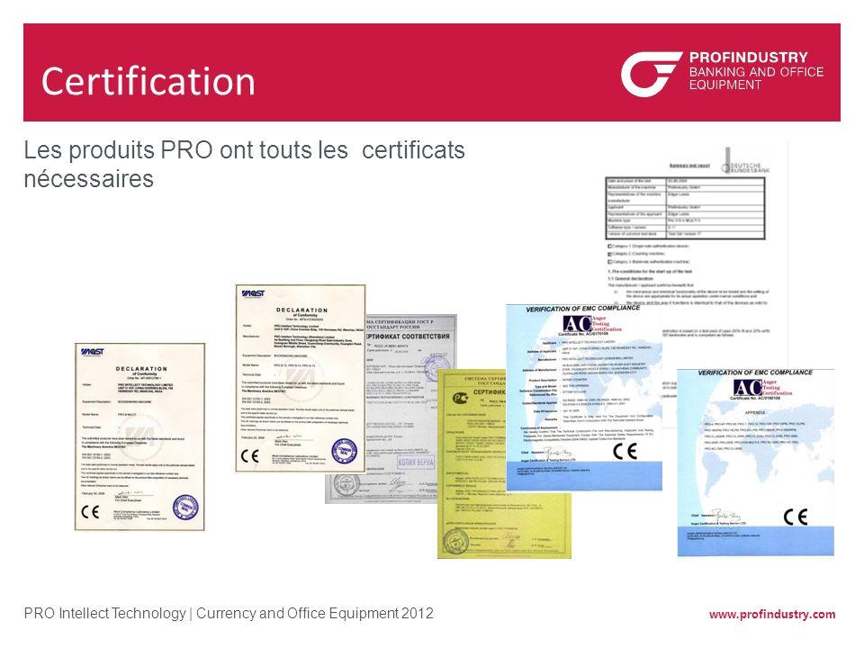 www.profindustry.com PRO Intellect Technology | Currency and Office Equipment 2012 Certification Les produits PRO ont touts les certificats nécessaire
