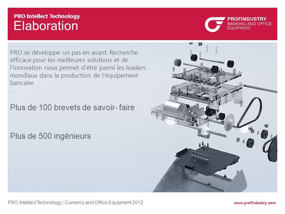 www.profindustry.com PRO Intellect Technology | Currency and Office Equipment 2012 Plus de 100 brevets de savoir- faire Plus de 500 ingénieurs PRO se