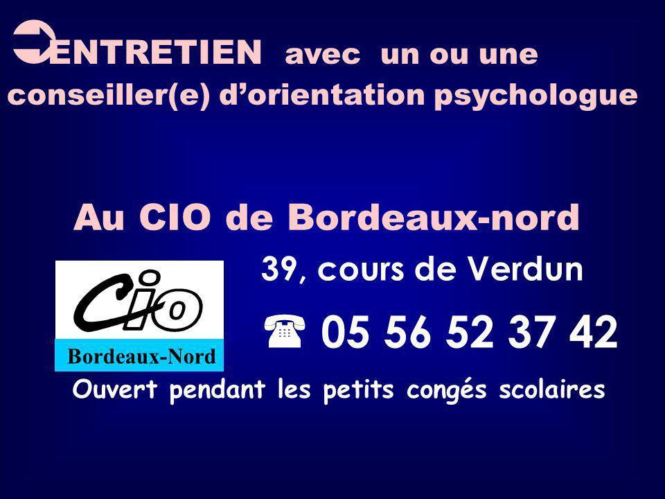 Au CIO de Bordeaux-nord Ouvert pendant les petits congés scolaires ENTRETIEN avec un ou une conseiller(e) dorientation psychologue 39, cours de Verdun 05 56 52 37 42 Bordeaux-Nord