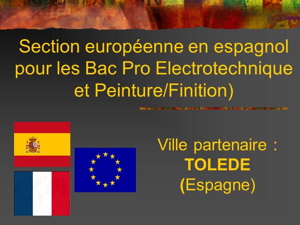 Section européenne en espagnol pour les Bac Pro Electrotechnique et Peinture/Finition) Ville partenaire : TOLEDE (Espagne)