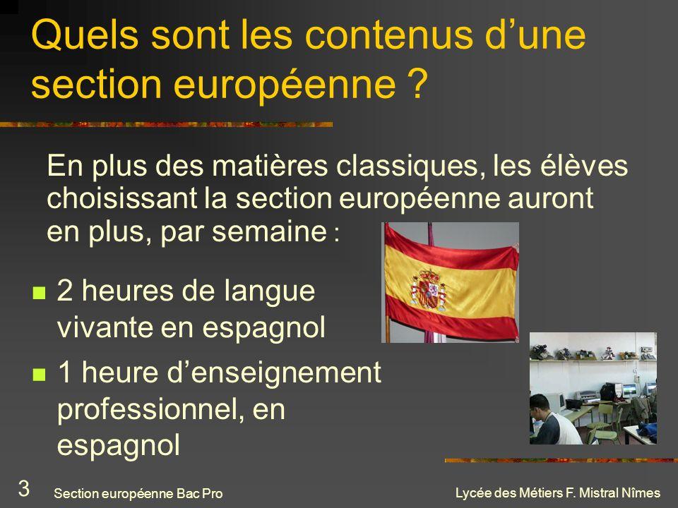 Lycée des Métiers F. Mistral Nîmes Quels sont les contenus dune section européenne ? 2 heures de langue vivante en espagnol En plus des matières class
