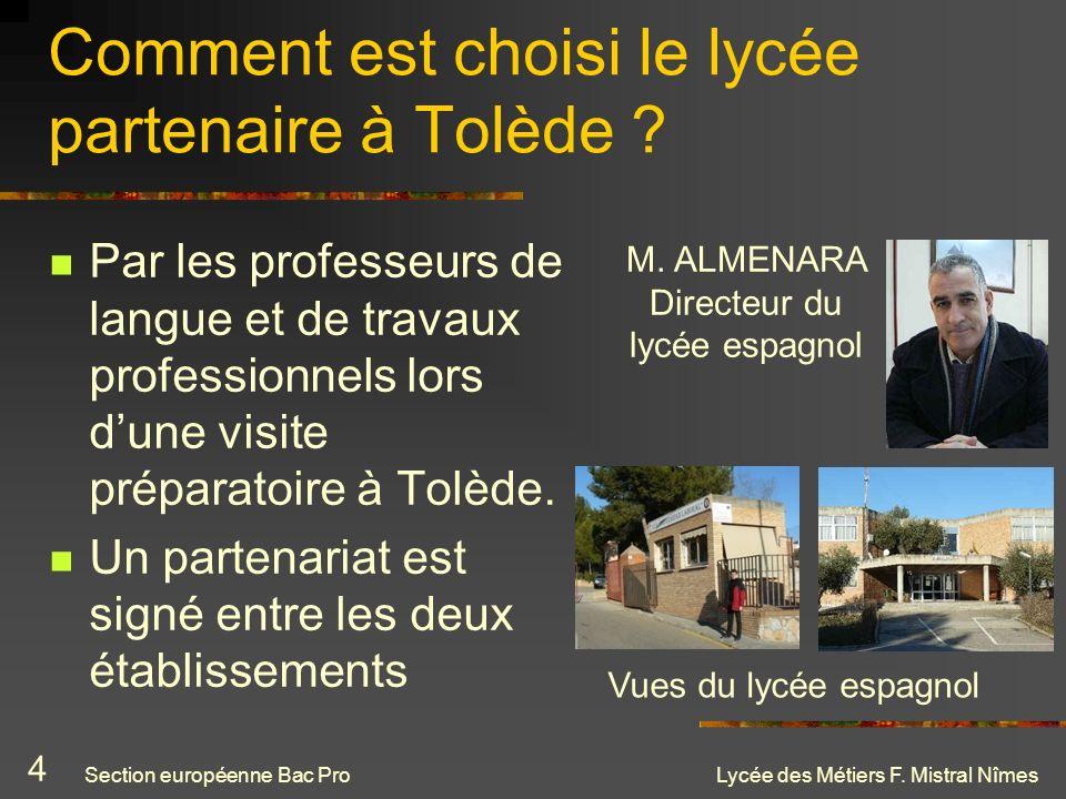 Lycée des Métiers F. Mistral Nîmes Comment est choisi le lycée partenaire à Tolède ? Par les professeurs de langue et de travaux professionnels lors d