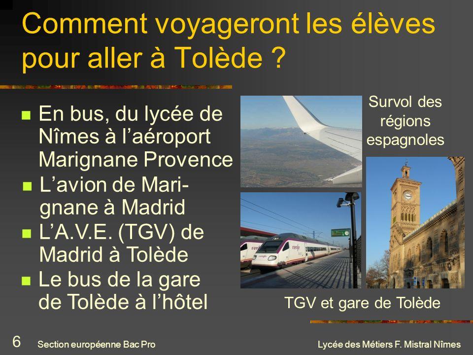 Lycée des Métiers F. Mistral Nîmes Comment voyageront les élèves pour aller à Tolède ? Lavion de Mari- gnane à Madrid LA.V.E. (TGV) de Madrid à Tolède