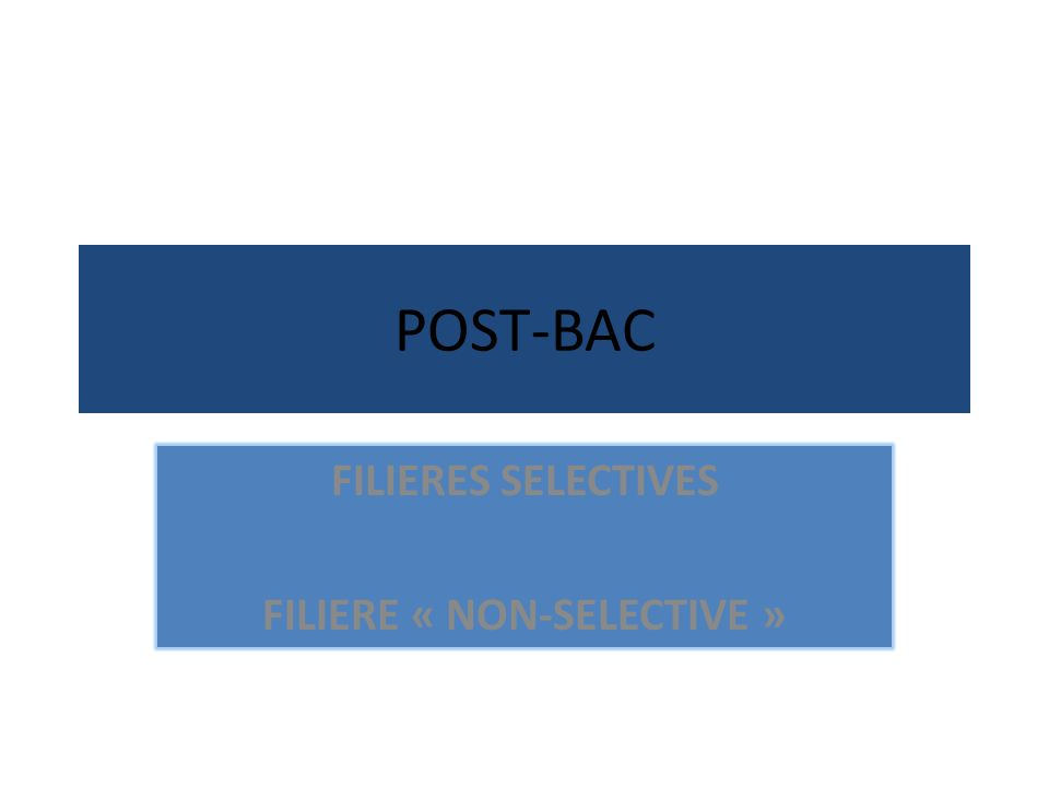POST-BAC FILIERES SELECTIVES FILIERE « NON-SELECTIVE »