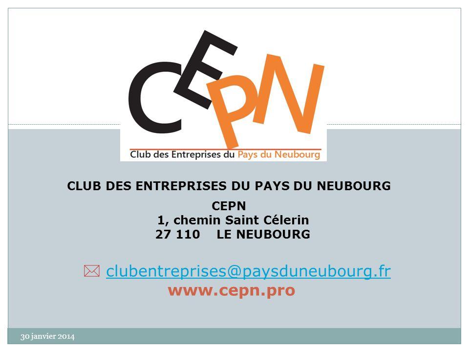 CLUB DES ENTREPRISES DU PAYS DU NEUBOURG CEPN 1, chemin Saint Célerin 27 110 LE NEUBOURG clubentreprises@paysduneubourg.fr www.cepn.pro 30 janvier 2014