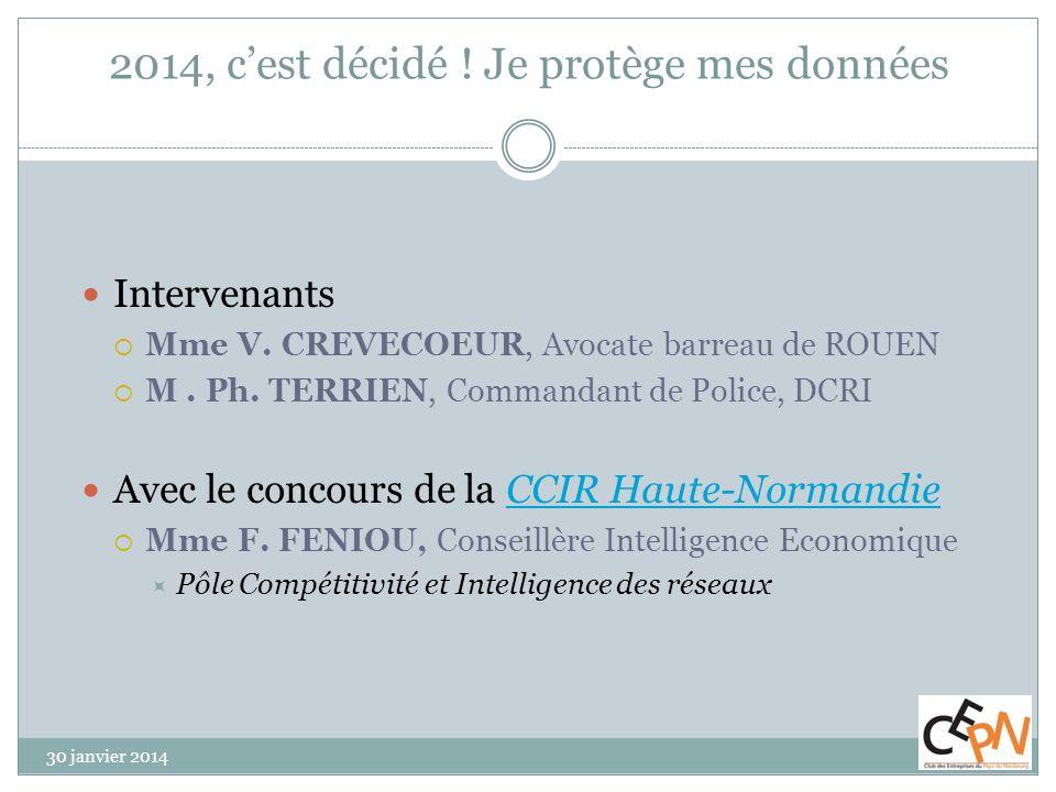 2014, cest décidé ! Je protège mes données 30 janvier 2014 Intervenants Mme V. CREVECOEUR, Avocate barreau de ROUEN M. Ph. TERRIEN, Commandant de Poli