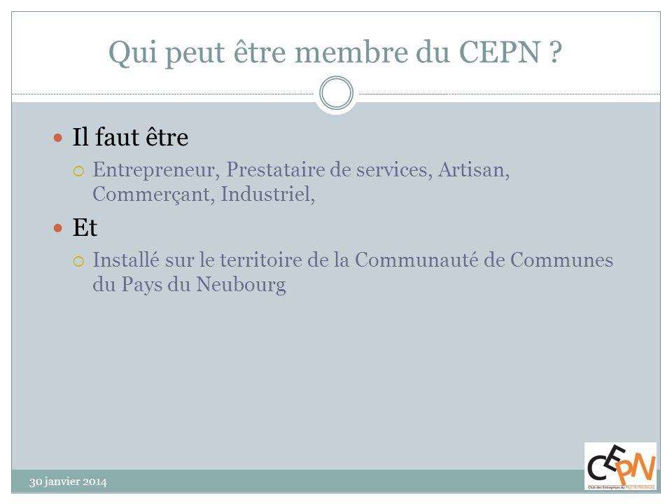 Qui peut être membre du CEPN ? 30 janvier 2014 Il faut être Entrepreneur, Prestataire de services, Artisan, Commerçant, Industriel, Et Installé sur le