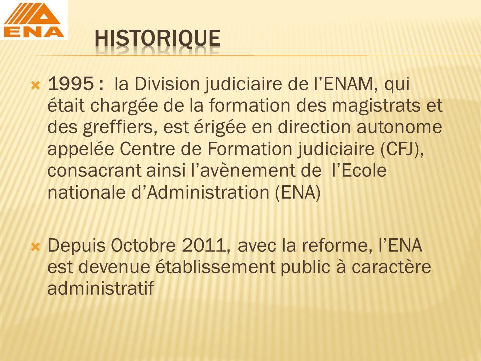 1995 : la Division judiciaire de lENAM, qui était chargée de la formation des magistrats et des greffiers, est érigée en direction autonome appelée Ce