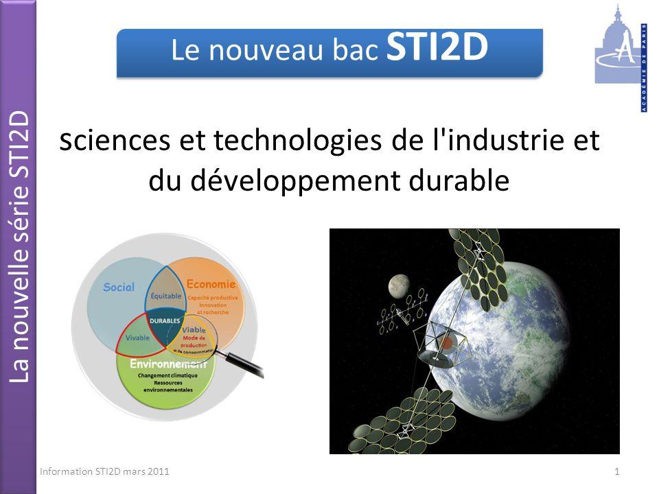 s ciences et technologies de l industrie et du développement durable Information STI2D mars 20111 La nouvelle série STI2D Le nouveau bac STI2D