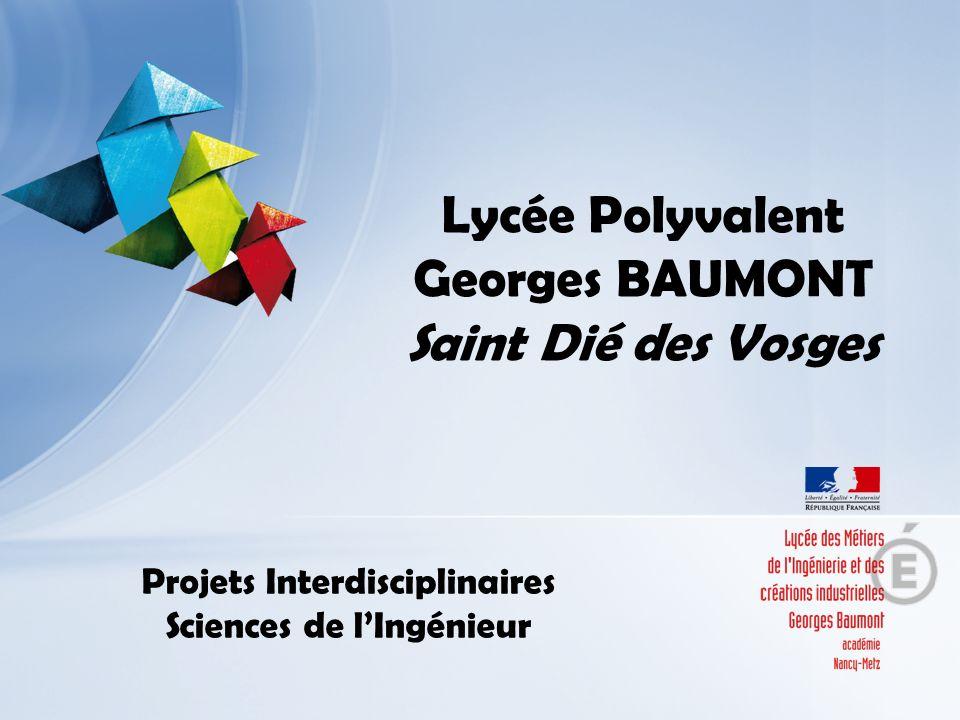 Lycée Polyvalent Georges BAUMONT Saint Dié des Vosges Projets Interdisciplinaires Sciences de lIngénieur