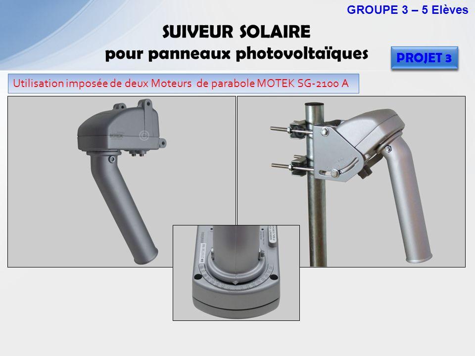 Utilisation imposée de deux Moteurs de parabole MOTEK SG-2100 A SUIVEUR SOLAIRE pour panneaux photovoltaïques GROUPE 3 – 5 Elèves PROJET 3