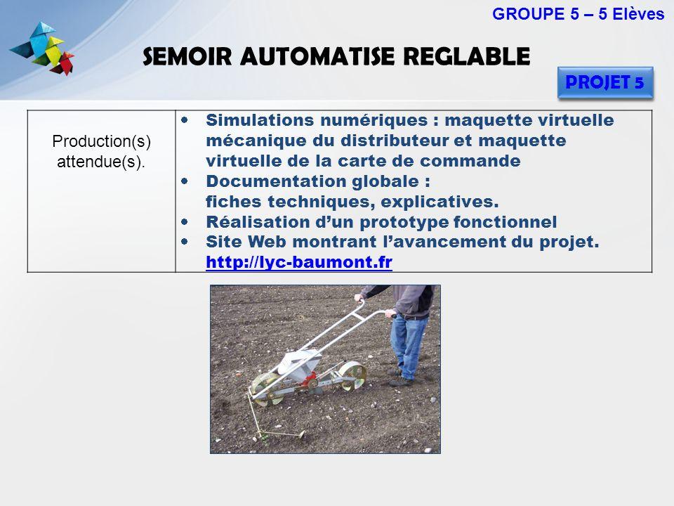 SEMOIR AUTOMATISE REGLABLE GROUPE 5 – 5 Elèves PROJET 5 Production(s) attendue(s). Simulations numériques : maquette virtuelle mécanique du distribute