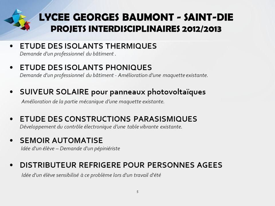 5 LYCEE GEORGES BAUMONT - SAINT-DIE PROJETS INTERDISCIPLINAIRES 2012/2013 ETUDE DES ISOLANTS THERMIQUES Demande d'un professionnel du bâtiment. ETUDE