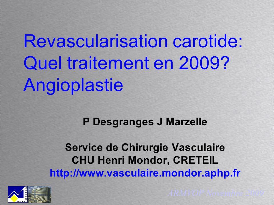 Revascularisation carotide: Quel traitement en 2009? Angioplastie P Desgranges J Marzelle Service de Chirurgie Vasculaire CHU Henri Mondor, CRETEIL ht