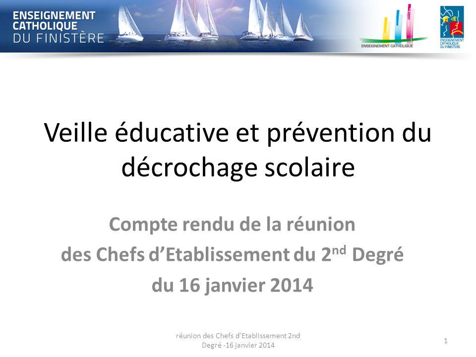 Veille éducative et prévention du décrochage scolaire Compte rendu de la réunion des Chefs dEtablissement du 2 nd Degré du 16 janvier 2014 réunion des