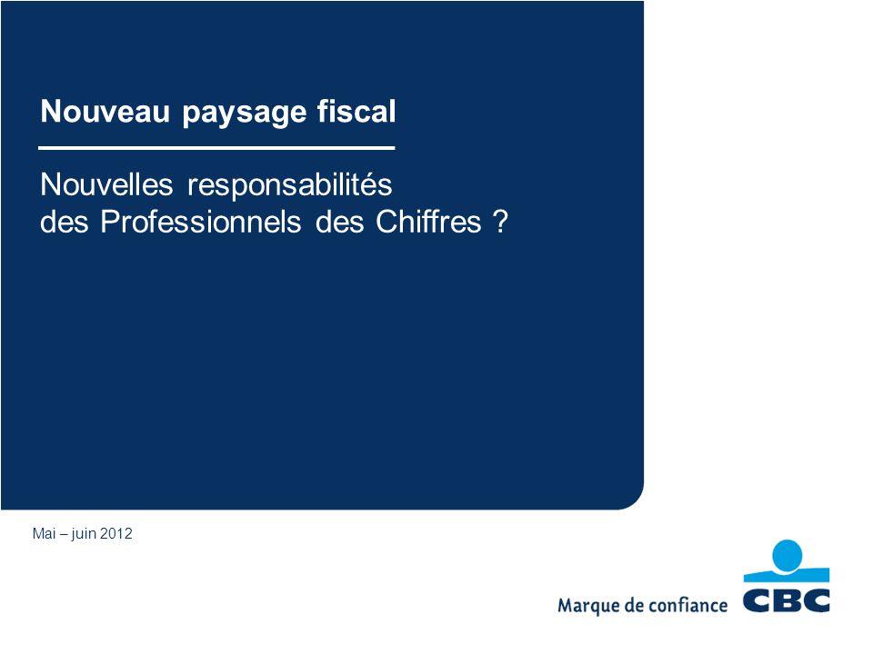 Nouvelles responsabilités des Professionnels des Chiffres ? Mai – juin 2012 Nouveau paysage fiscal