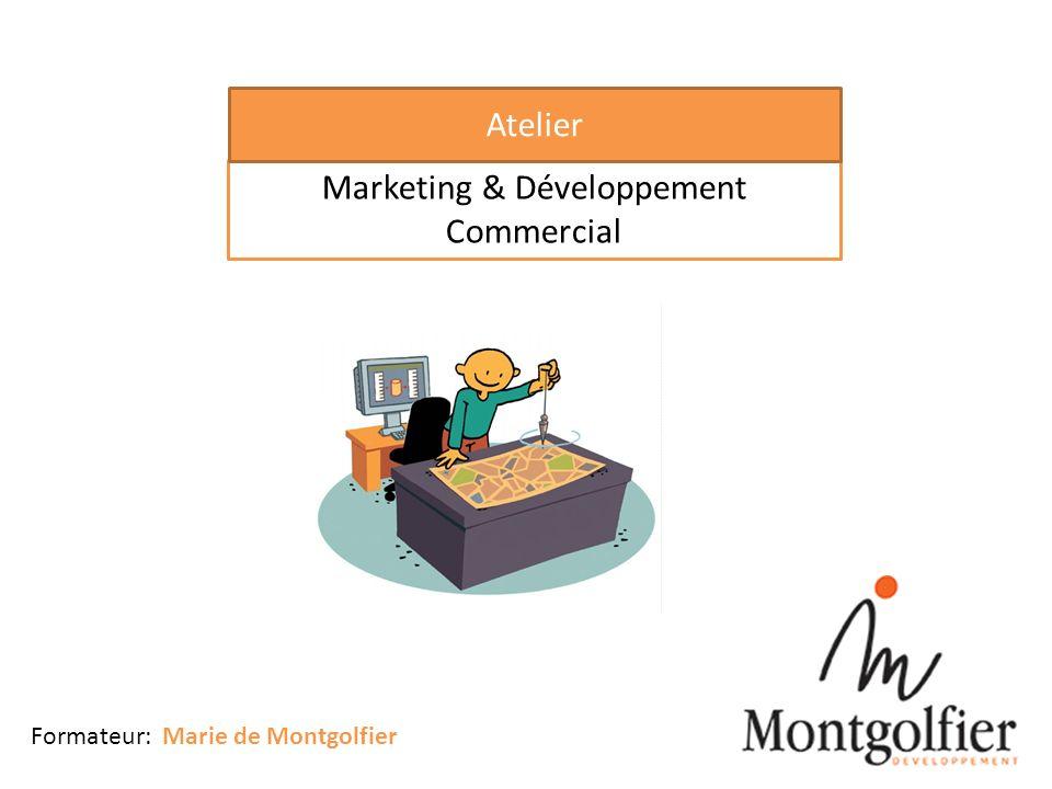 Marketing & Développement Commercial Atelier Formateur: Marie de Montgolfier 1