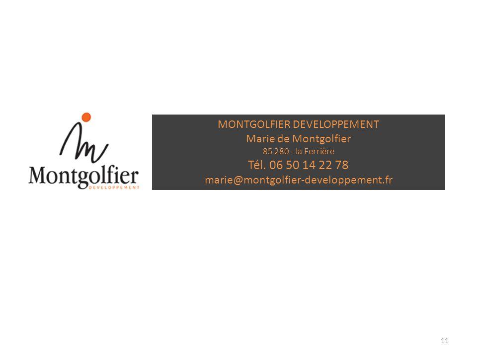 11 MONTGOLFIER DEVELOPPEMENT Marie de Montgolfier 85 280 - la Ferrière Tél. 06 50 14 22 78 marie@montgolfier-developpement.fr