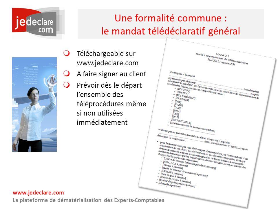 www.jedeclare.com La plateforme de dématérialisation des Experts-Comptables Une formalité commune : le mandat télédéclaratif général Téléchargeable su