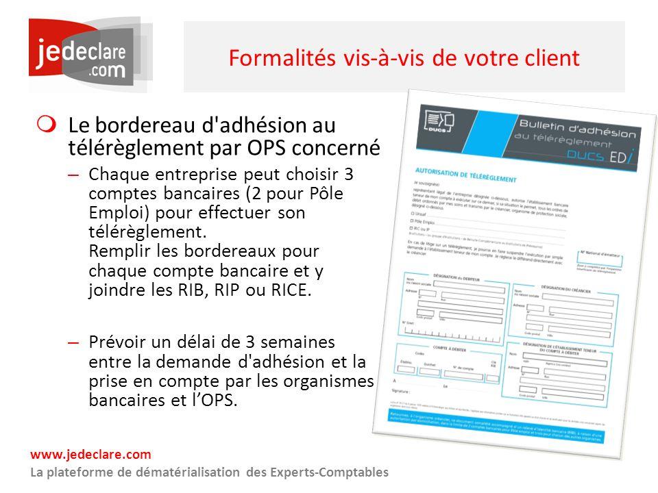 www.jedeclare.com La plateforme de dématérialisation des Experts-Comptables Formalités vis-à-vis de votre client Le bordereau d'adhésion au télérèglem