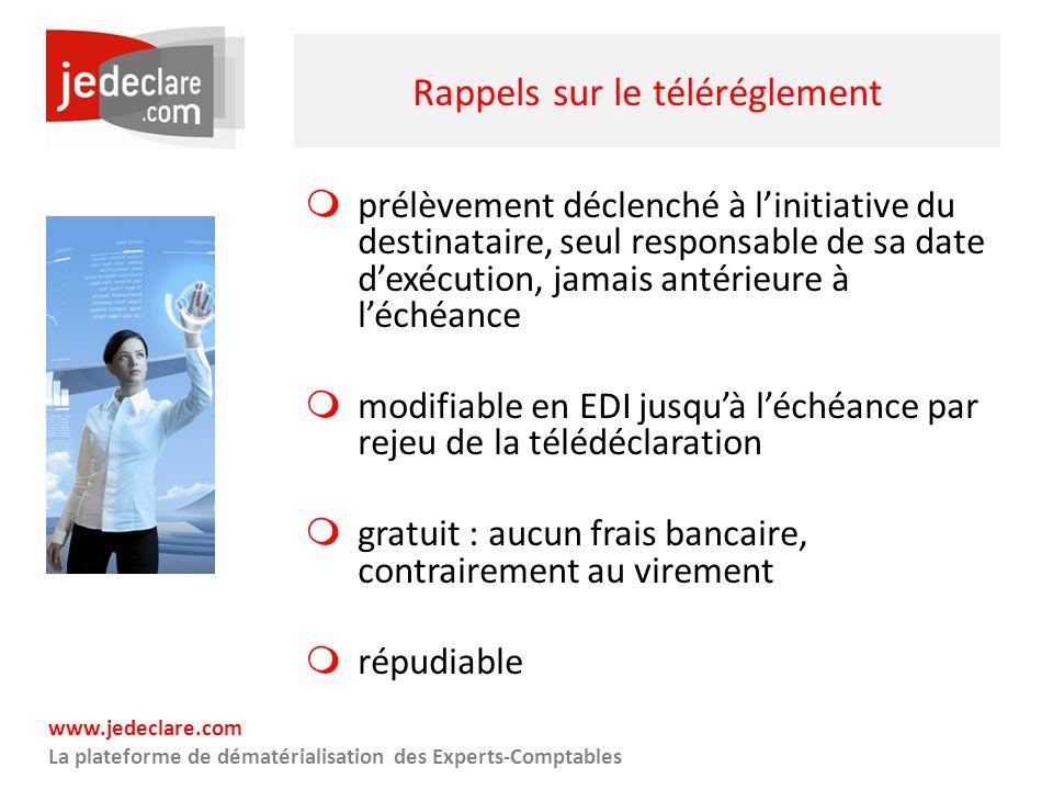 www.jedeclare.com La plateforme de dématérialisation des Experts-Comptables Rappels sur le téléréglement prélèvement déclenché à linitiative du destin