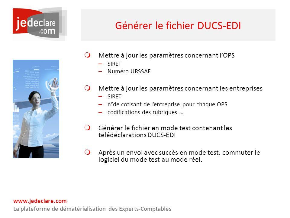 www.jedeclare.com La plateforme de dématérialisation des Experts-Comptables Générer le fichier DUCS-EDI Mettre à jour les paramètres concernant lOPS –