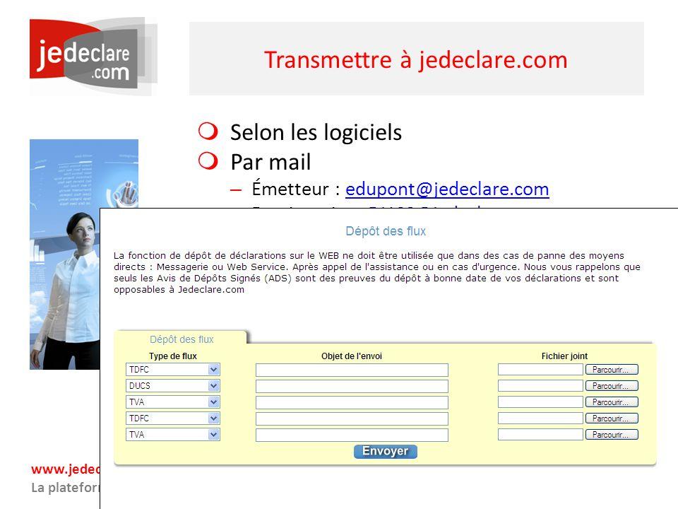 www.jedeclare.com La plateforme de dématérialisation des Experts-Comptables Transmettre à jedeclare.com Selon les logiciels Par mail – Émetteur : edup