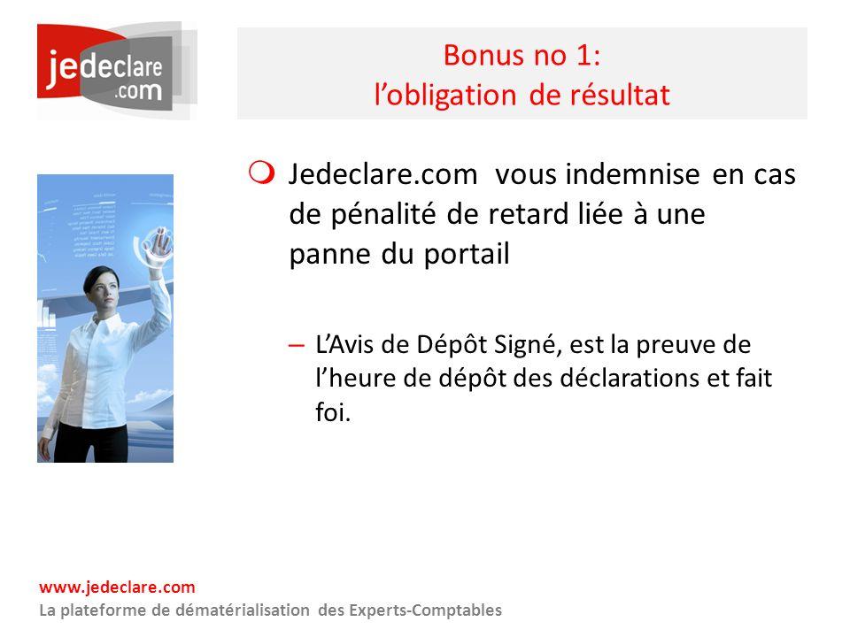 www.jedeclare.com La plateforme de dématérialisation des Experts-Comptables Bonus no 1: lobligation de résultat Jedeclare.com vous indemnise en cas de