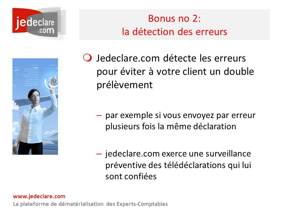 www.jedeclare.com La plateforme de dématérialisation des Experts-Comptables Bonus no 2: la détection des erreurs Jedeclare.com détecte les erreurs pou