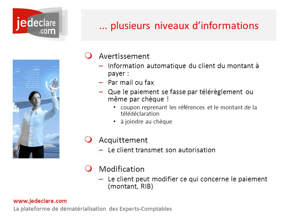 www.jedeclare.com La plateforme de dématérialisation des Experts-Comptables... plusieurs niveaux dinformations Avertissement – Information automatique