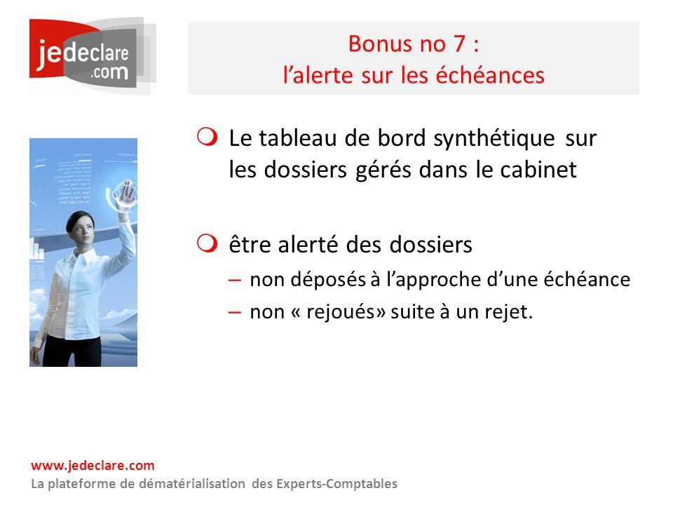 www.jedeclare.com La plateforme de dématérialisation des Experts-Comptables Bonus no 7 : lalerte sur les échéances Le tableau de bord synthétique sur