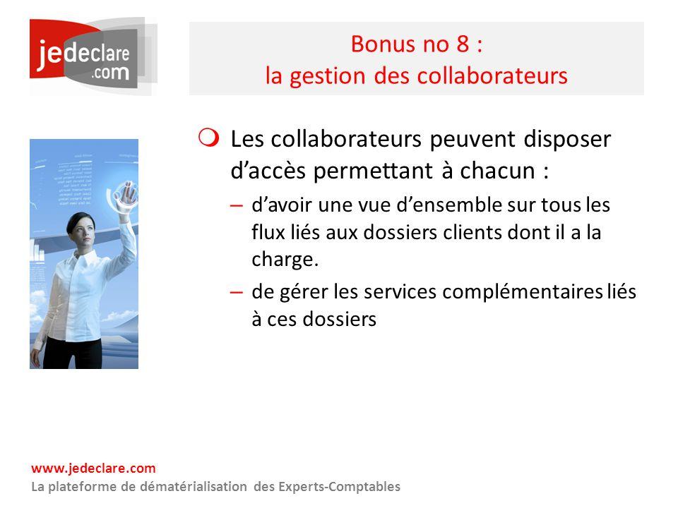www.jedeclare.com La plateforme de dématérialisation des Experts-Comptables Bonus no 8 : la gestion des collaborateurs Les collaborateurs peuvent disp