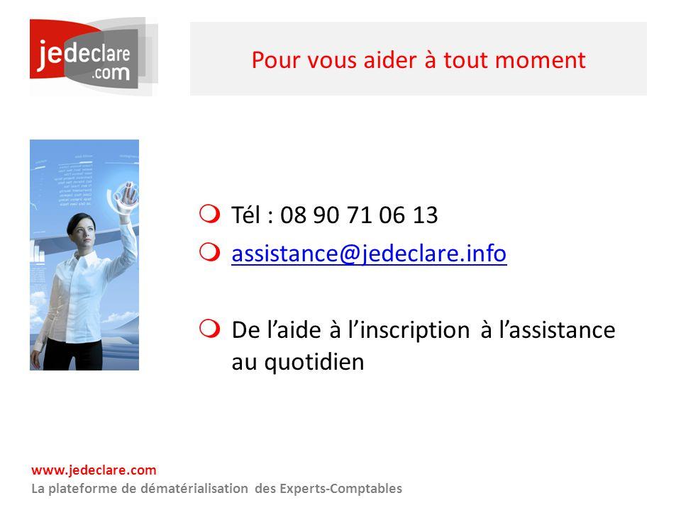www.jedeclare.com La plateforme de dématérialisation des Experts-Comptables Pour vous aider à tout moment Tél : 08 90 71 06 13 assistance@jedeclare.in