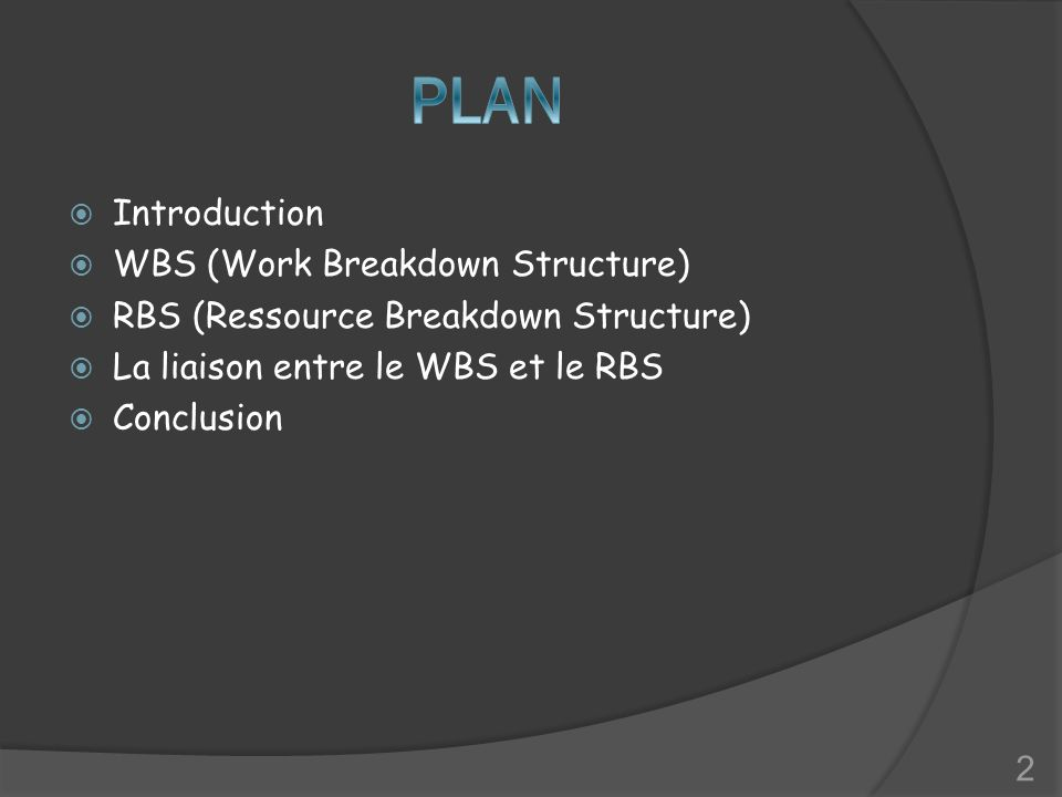 Introduction WBS (Work Breakdown Structure) RBS (Ressource Breakdown Structure) La liaison entre le WBS et le RBS Conclusion 2
