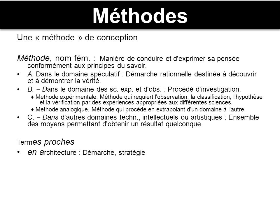 Méthodes Une « méthode » de conception Méthode, nom fém.