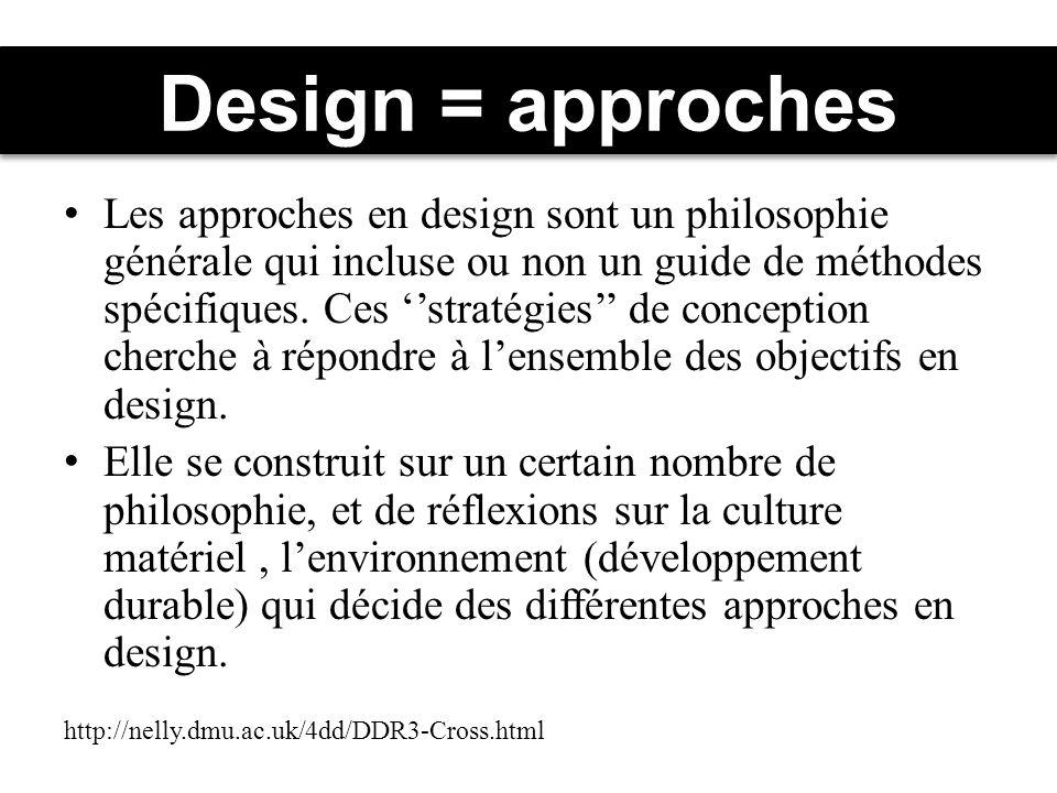 Design = approches Les approches en design sont un philosophie générale qui incluse ou non un guide de méthodes spécifiques.