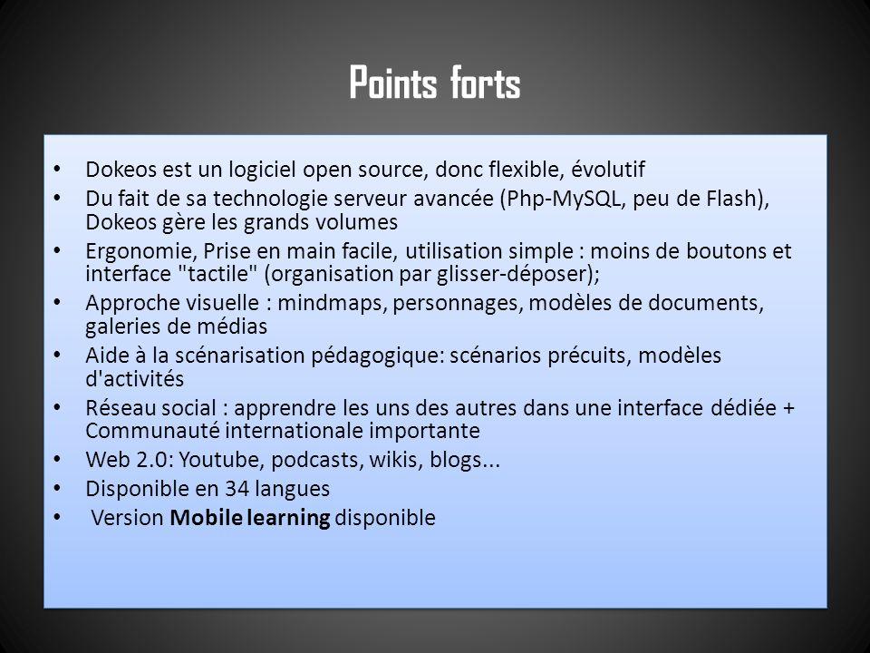 Points forts Dokeos est un logiciel open source, donc flexible, évolutif Du fait de sa technologie serveur avancée (Php-MySQL, peu de Flash), Dokeos g