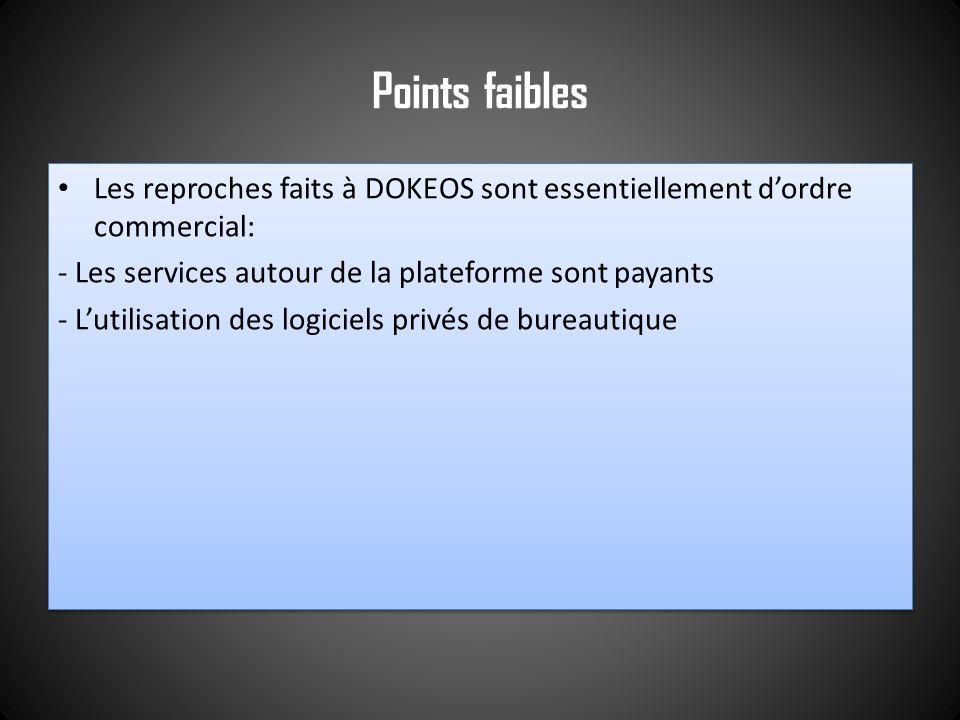 Points faibles Les reproches faits à DOKEOS sont essentiellement dordre commercial: - Les services autour de la plateforme sont payants - Lutilisation