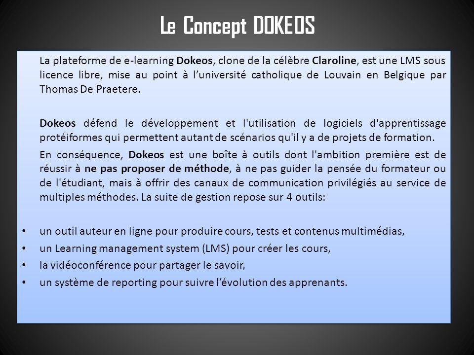 La plateforme de e-learning Dokeos, clone de la célèbre Claroline, est une LMS sous licence libre, mise au point à luniversité catholique de Louvain e