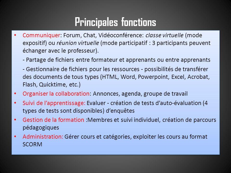 Principales fonctions Communiquer: Forum, Chat, Vidéoconférence: classe virtuelle (mode expositif) ou réunion virtuelle (mode participatif : 3 partici