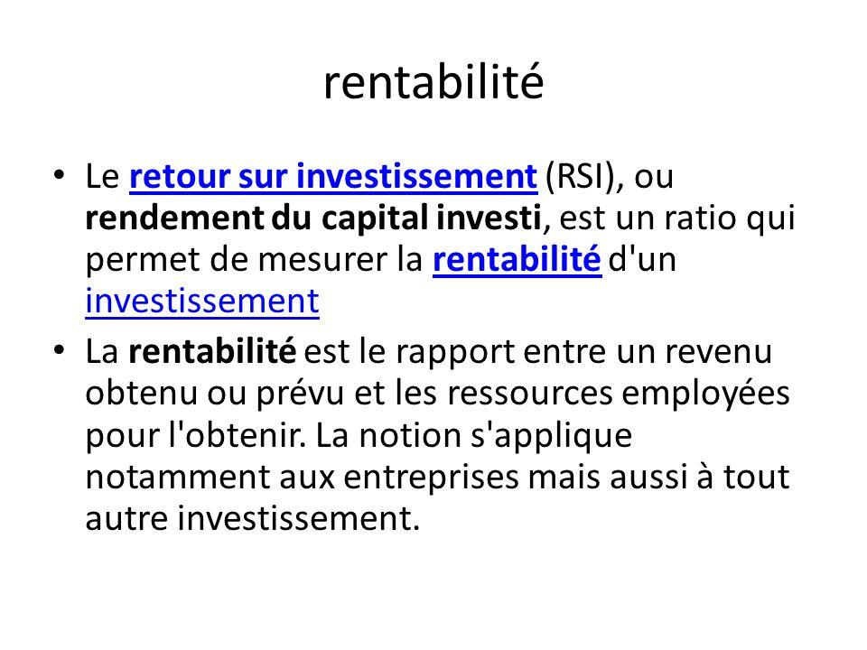 rentabilité Le retour sur investissement (RSI), ou rendement du capital investi, est un ratio qui permet de mesurer la rentabilité d un investissementretour sur investissementrentabilité investissement La rentabilité est le rapport entre un revenu obtenu ou prévu et les ressources employées pour l obtenir.