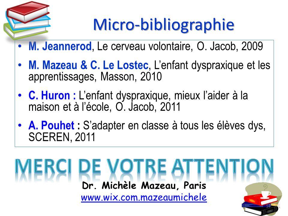 Micro-bibliographie M. Jeannerod, Le cerveau volontaire, O. Jacob, 2009 M. Mazeau & C. Le Lostec, Lenfant dyspraxique et les apprentissages, Masson, 2