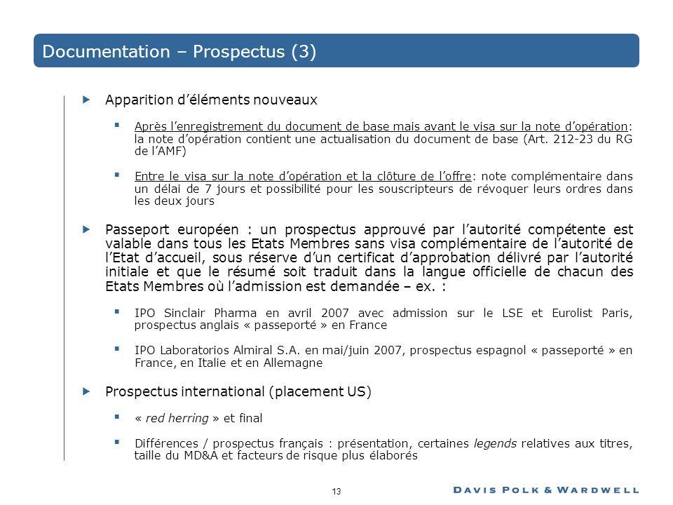 13 Documentation – Prospectus (3) Apparition déléments nouveaux Après lenregistrement du document de base mais avant le visa sur la note dopération: la note dopération contient une actualisation du document de base (Art.