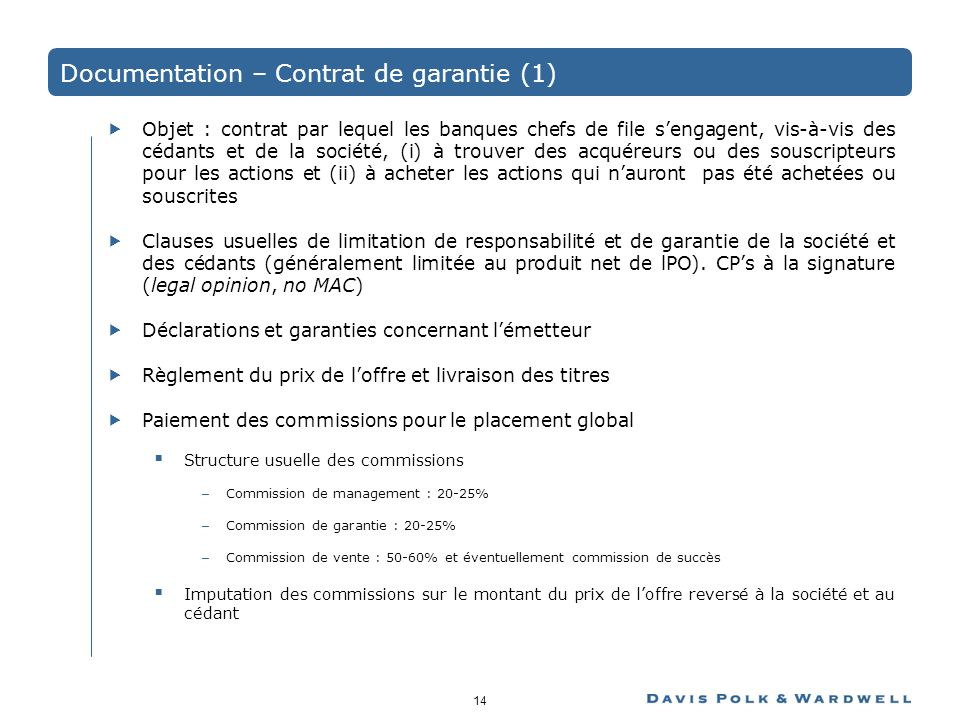 14 Documentation – Contrat de garantie (1) Objet : contrat par lequel les banques chefs de file sengagent, vis-à-vis des cédants et de la société, (i)