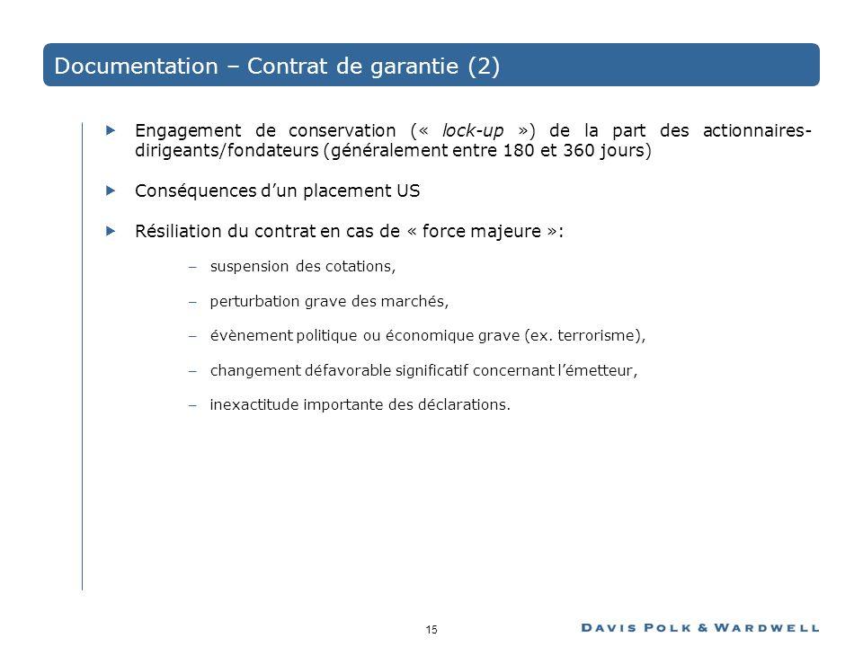 15 Documentation – Contrat de garantie (2) Engagement de conservation (« lock-up ») de la part des actionnaires- dirigeants/fondateurs (généralement e