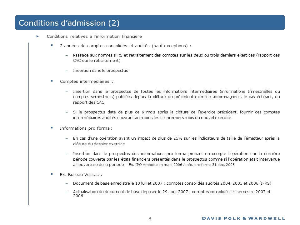 5 Conditions dadmission (2) Conditions relatives à linformation financière 3 années de comptes consolidés et audités (sauf exceptions) : –Passage aux