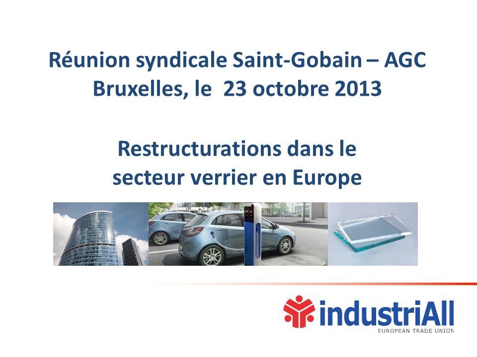 Réunion syndicale Saint-Gobain – AGC Bruxelles, le 23 octobre 2013 Restructurations dans le secteur verrier en Europe
