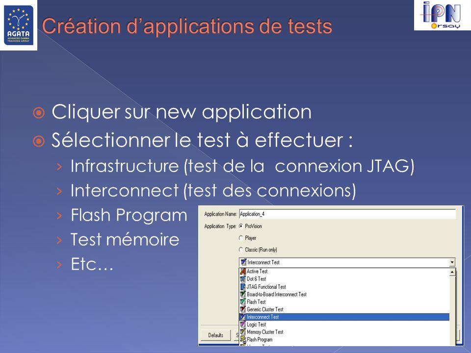 Cliquer sur new application Sélectionner le test à effectuer : Infrastructure (test de la connexion JTAG) Interconnect (test des connexions) Flash Pro