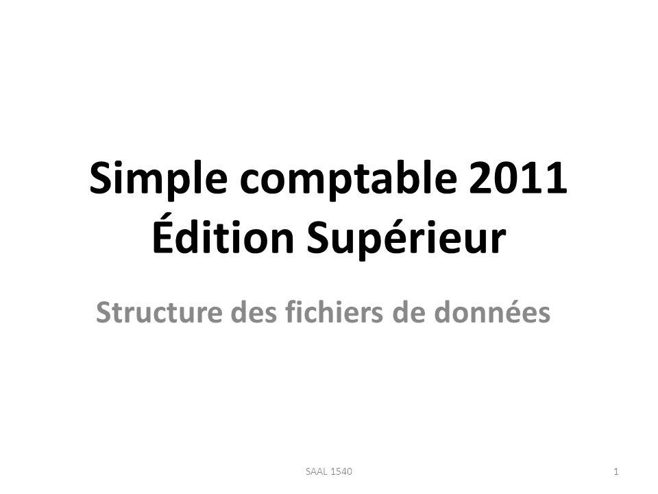 Simple comptable 2011 Édition Supérieur Structure des fichiers de données 1SAAL 1540