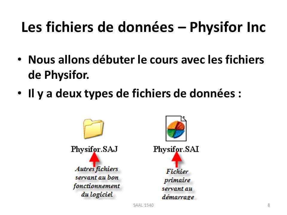 Les fichiers de données – Physifor Inc Nous allons débuter le cours avec les fichiers de Physifor. Il y a deux types de fichiers de données : 8SAAL 15